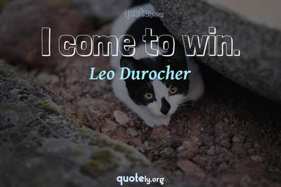 Photo Quote of I come to win.