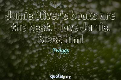 Photo Quote of Jamie Oliver's books are the best. I love Jamie. Bless him!