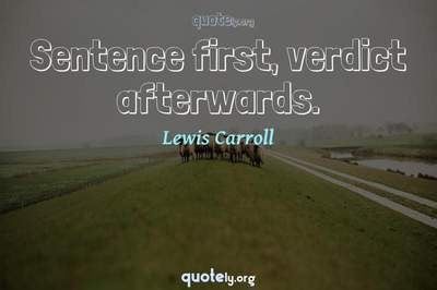 Photo Quote of Sentence first, verdict afterwards.