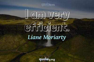 Photo Quote of I am very efficient.