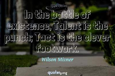 Photo Quote of In the battle of existence, Talent is the punch; Tact is the clever footwork.