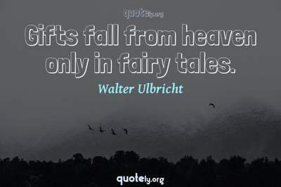 Photo Quote of Gifts fall from heaven only in fairy tales.