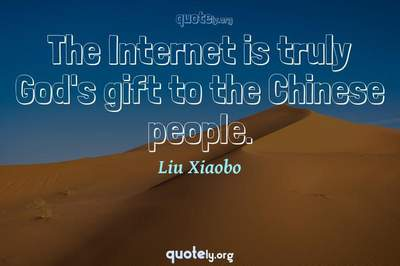 Photo Quote of The Internet is truly God's gift to the Chinese people.