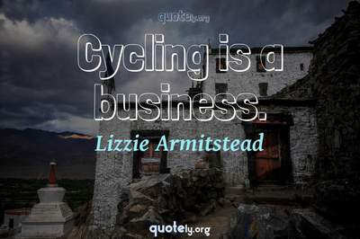 Photo Quote of Cycling is a business.