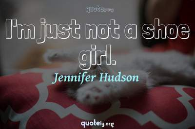 Photo Quote of I'm just not a shoe girl.
