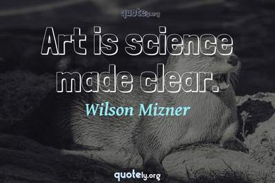 Photo Quote of Art is science made clear.
