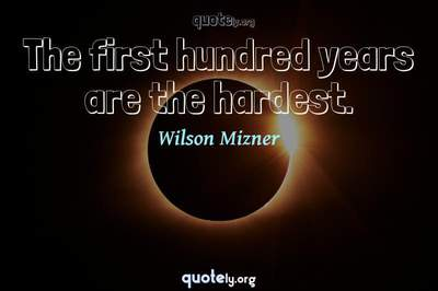 Photo Quote of The first hundred years are the hardest.