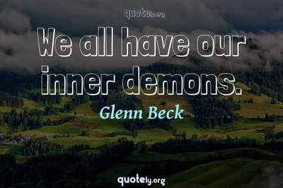 Photo Quote of We all have our inner demons.