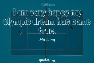 Photo Quote of I am very happy my Olympic dream has come true.
