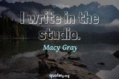 Photo Quote of I write in the studio.