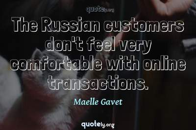 Photo Quote of The Russian customers don't feel very comfortable with online transactions.