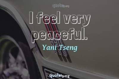 Photo Quote of I feel very peaceful.