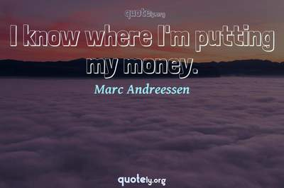 Photo Quote of I know where I'm putting my money.