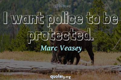 Photo Quote of I want police to be protected.