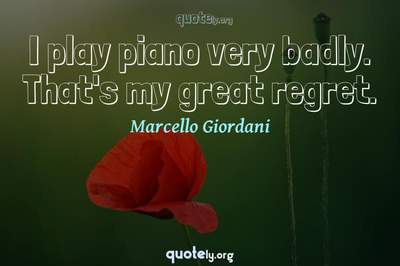 Photo Quote of I play piano very badly. That's my great regret.