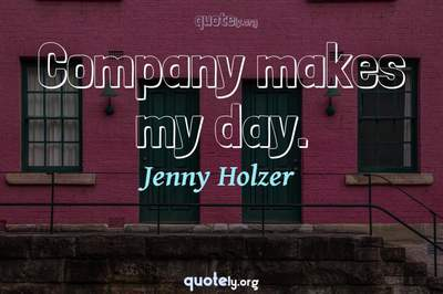 Photo Quote of Company makes my day.