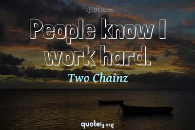 Photo Quote of People know I work hard.