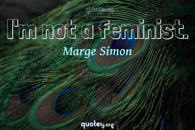 Photo Quote of I'm not a feminist.