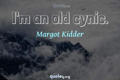 Photo Quote of I'm an old cynic.