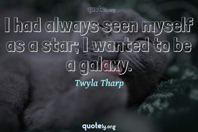 Photo Quote of I had always seen myself as a star; I wanted to be a galaxy.