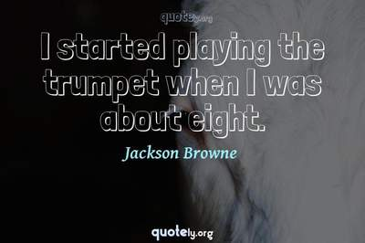 Photo Quote of I started playing the trumpet when I was about eight.