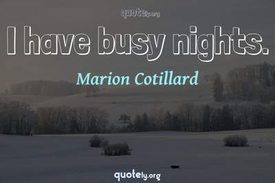 Photo Quote of I have busy nights.