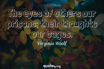 Photo Quote of The eyes of others our prisons; their thoughts our cages.