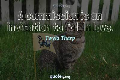 Photo Quote of A commission is an invitation to fall in love.