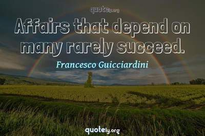 Photo Quote of Affairs that depend on many rarely succeed.