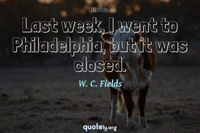 Photo Quote of Last week, I went to Philadelphia, but it was closed.