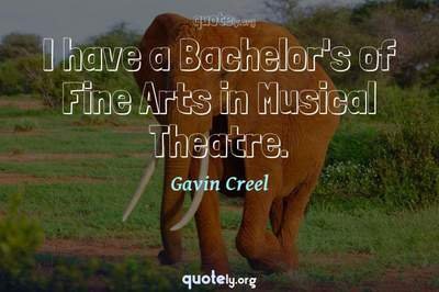 Photo Quote of I have a Bachelor's of Fine Arts in Musical Theatre.