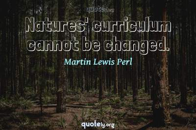 Photo Quote of Natures' curriculum cannot be changed.