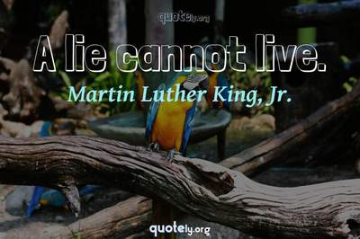 Photo Quote of A lie cannot live.