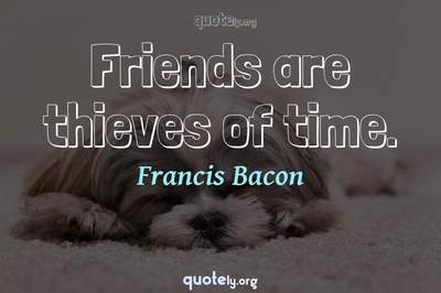 Photo Quote of Friends are thieves of time.
