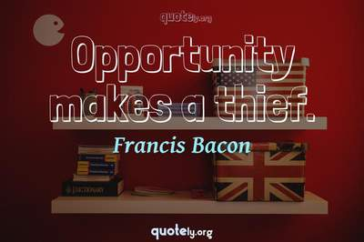 Photo Quote of Opportunity makes a thief.