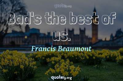 Photo Quote of Bad's the best of us.