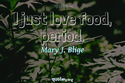 Photo Quote of I just love food, period.