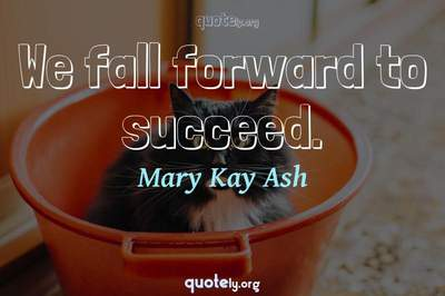 Photo Quote of We fall forward to succeed.