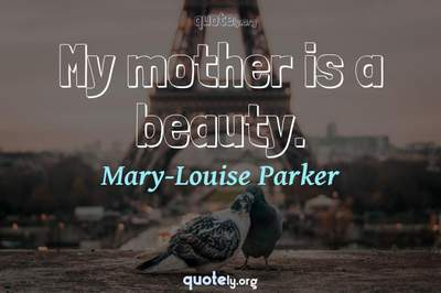 Photo Quote of My mother is a beauty.