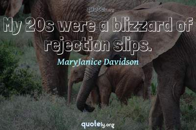 Photo Quote of My 20s were a blizzard of rejection slips.