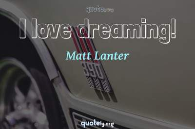 Photo Quote of I love dreaming!