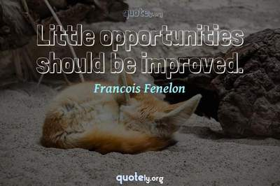 Photo Quote of Little opportunities should be improved.