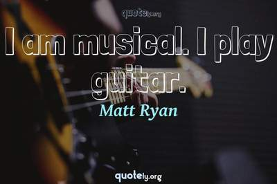 Photo Quote of I am musical. I play guitar.