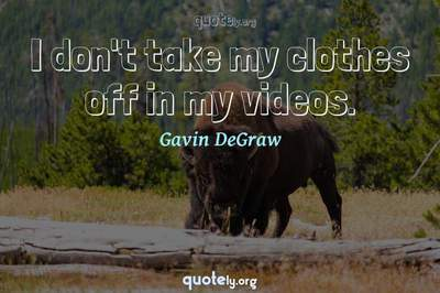 Photo Quote of I don't take my clothes off in my videos.