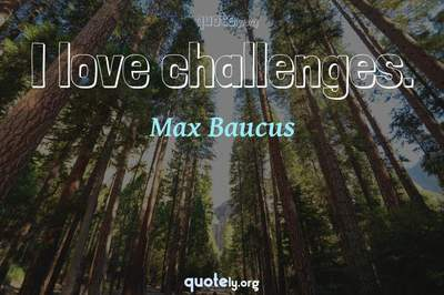 Photo Quote of I love challenges.