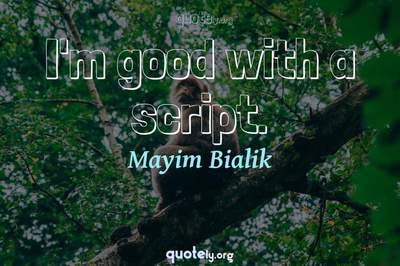 Photo Quote of I'm good with a script.