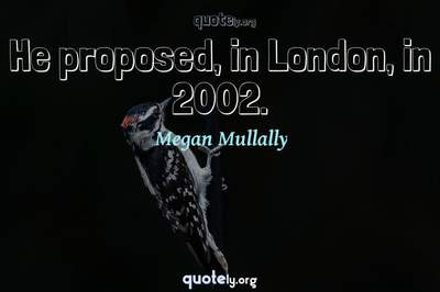 Photo Quote of He proposed, in London, in 2002.