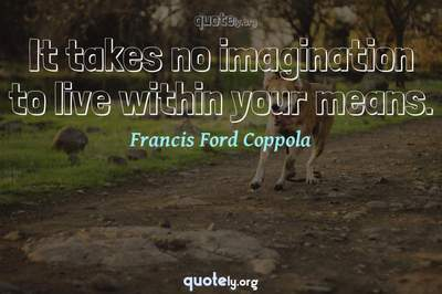 Photo Quote of It takes no imagination to live within your means.
