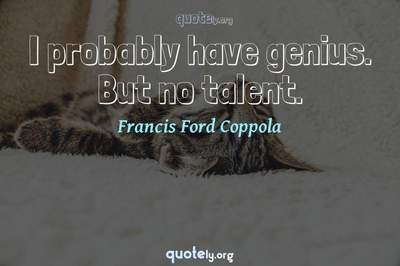 Photo Quote of I probably have genius. But no talent.