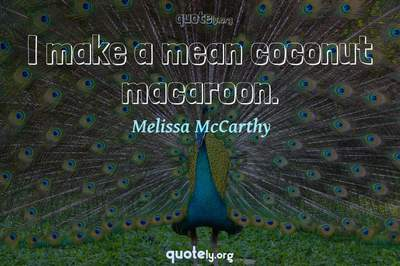 Photo Quote of I make a mean coconut macaroon.